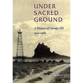 Under Sacred Ground - A History of Navajo Oil - 1922-1982 by Kathleen