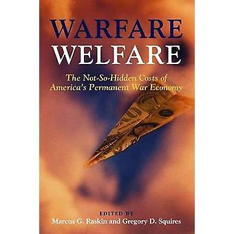 Warfare Welfare - The Not-So-Hidden Costs of America's Permanent War E