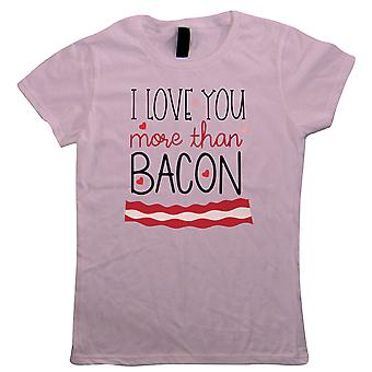 I Love You More Than Bacon, Womens T Shirt