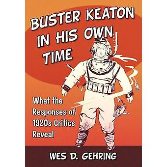 Buster Keaton in His Own Time - What the Responses of 1920s Critics Re