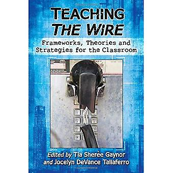 Teaching The Wire: Frameworks, Theories and Strategies for the Classroom