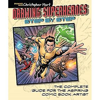 Drawing Superheroes Step-by-Step: The Complete Guide for the Aspiring Comic Book Artist