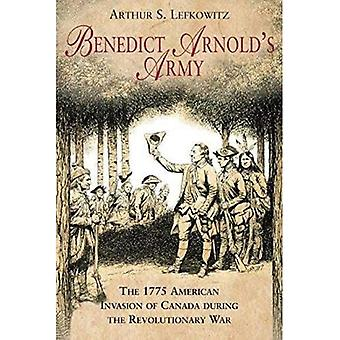 Benedict Arnold's Army: The� 1775 American Invasion of Canada During the Revolutionary War