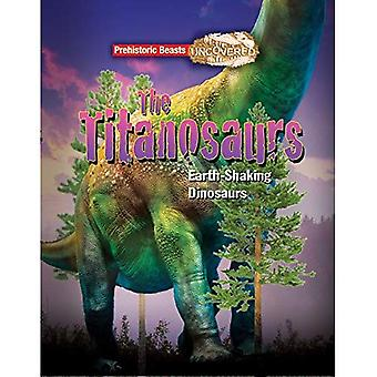 Titanosaur: Prehistoric Beasts Uncovered - The Giant Earth Shaking Dinosaur