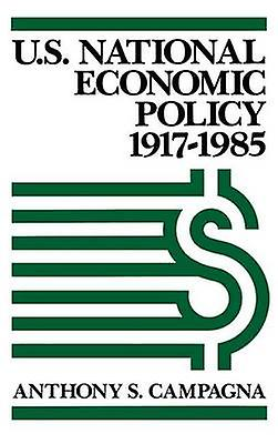 U.S. National Economic Policy 19171985 by Campagna & Anthony