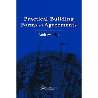 Practical Building Forms and Agreements by Pike & Andrew