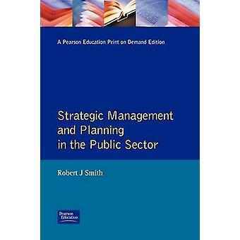 Strategic Management and Planning in the Public Sector by Smith & Robert J.