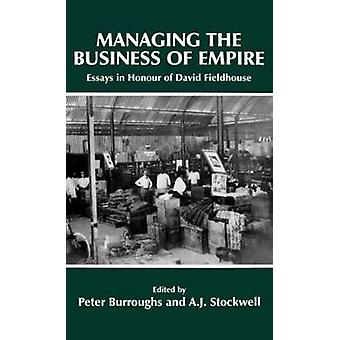 Managing the Business of Empire Essays in Honour of David Fieldhouse by Burroughs & Peter