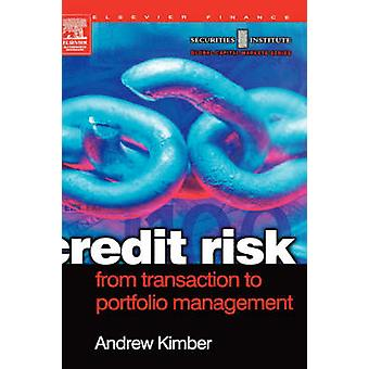 Credit Risk From Transaction to Portfolio Management by Kimber & Andrew