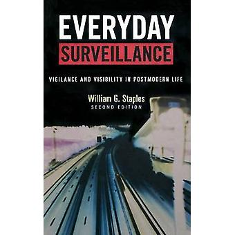 Everyday Surveillance Vigilance and Visibility in Postmodern Life by Staples & William G.