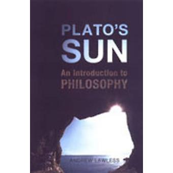 Platos Sun An Introduction to Philosophy by Lawless & Andrew