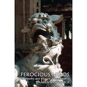 Ferocious Minds Polymathy and the new Enlightenment by Broderick & Damien