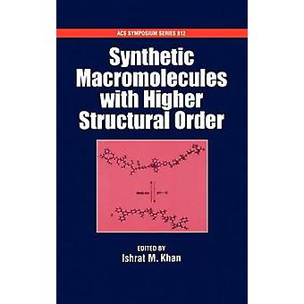 Synthetic Macromolecules with Higher Structural Order by Khan & Ishrat M.