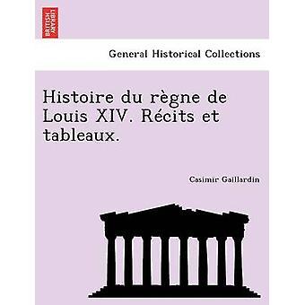 Histoire du rgne de Louis XIV. Rcits et tablåer. av Gaillardin & Casimir