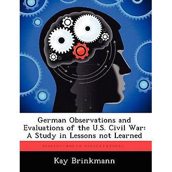 Tyske observationer og vurderinger af den amerikanske borgerkrig A undersøgelse i erfaringer ikke lært af Brinkmann & Kay