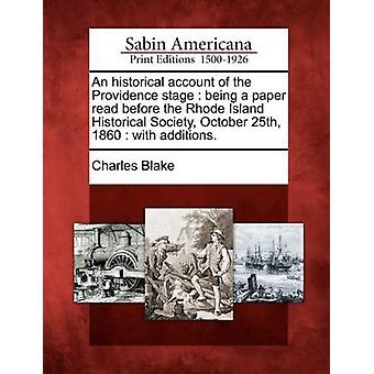 An historical account of the Providence stage  being a paper read before the Rhode Island Historical Society October 25th 1860  with additions. by Blake & Charles