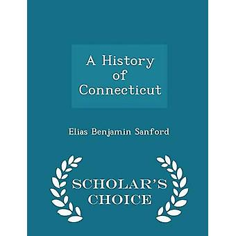 A History of Connecticut  Scholars Choice Edition by Sanford & Elias Benjamin