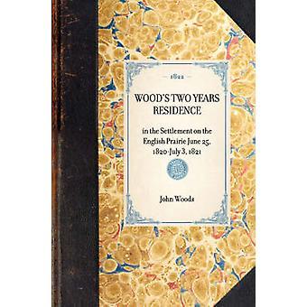 BOIS de deux ans RESIDENCEin la colonie dans la Prairie anglaise 1820July 25 juin 3 1821 par John Woods