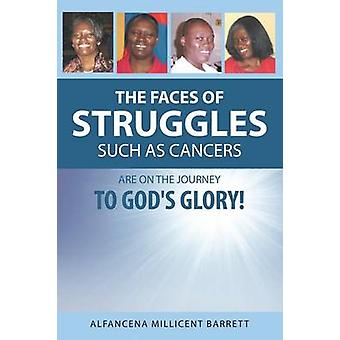 The Faces of Struggles Such as Cancers Are On the Journey to Gods Glory by Barrett & Alfancena Millicent