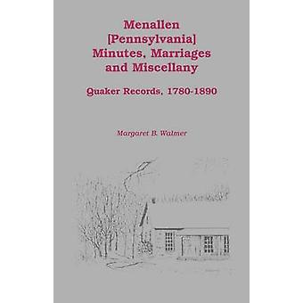 Menallen Minutes Marriages and Miscellany Quaker Records 17801890 by Walmer & Margaret B.