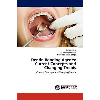 Dentin Bonding Agents Current Concepts and Changing Trends by Kakar & Surbhi