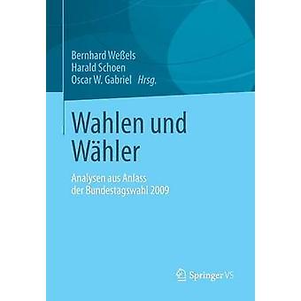 Wahlen Und Wahler Analysen Aus Anlass Der Bundestagswahl 2009 by Wessels & Bernhard