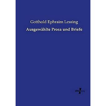 Ausgewhlte Prosa und Briefe by Lessing & Gotthold Ephraim