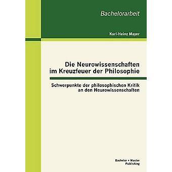 Die Neurowissenschaften im Kreuzfeuer der Philosophie Schwerpunkte der philosophischen Kritik un den Neurowissenschaften par Mayer & KarlHeinz