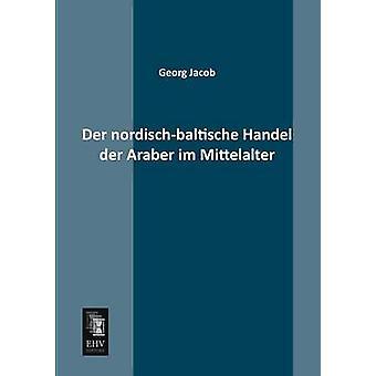Der NordischBaltische Handel Der Araber Im Mittelalter by Jacob & Georg