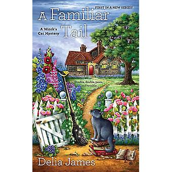 A Familiar Tail - A Witch's Cat Mystery by Delia James - 9780451476579