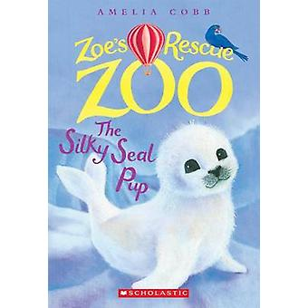 The Silky Seal Pup (Zoe's Rescue Zoo #3) by Amelia Cobb - 97805458422