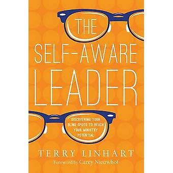 The Self-Aware Leader - Discovering Your Blind Spots to Reach Your Min