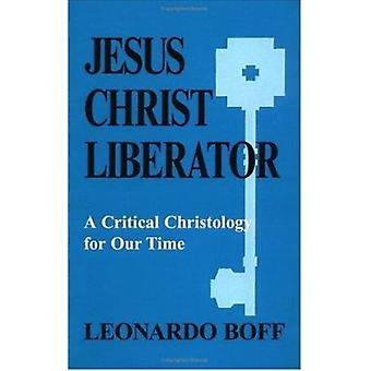 Jesus Christ Liberator - Critical Christology for Our Time by Leonardo
