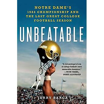Unbeatable - Notre Dame's 1988 Championship and the Last Great College