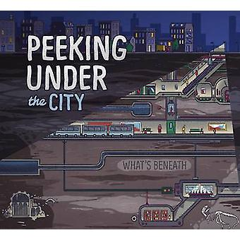 Peeking Under the City by Esther Porter - Andr Lozano - 9781479586653