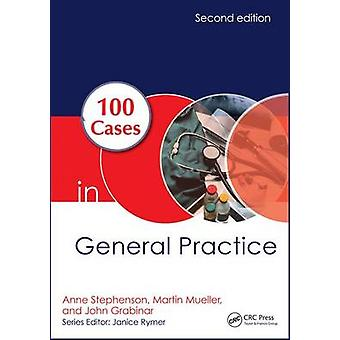 100 Cases in General Practice by Anne E. Stephenson - Martin Mueller