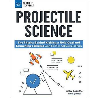 Projectile Science - The Physics Behind Kicking a Field Goal and Launc