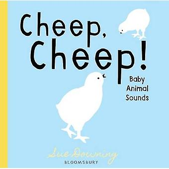 Cheep - Cheep! - Baby Animal Sounds by Sue Downing - 9781619638334 Book