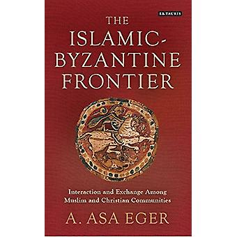 The Islamic-Byzantine Frontier - Interaction and Exchange Among Muslim