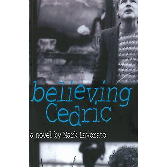 Believing Cedric - A Novel by Mark Lavorato - 9781897142561 Book