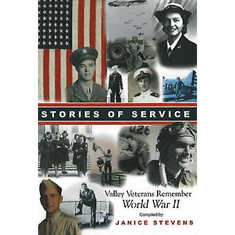 Stories of Service - Valley Veterans Remember World War II by Janice S