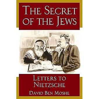 The Secret of the Jews - Letters to Nietzsche by David Ben Moshe - 978