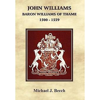 John Williams Baron Williams of Thame 1500  1559 by Beech & Michael J.