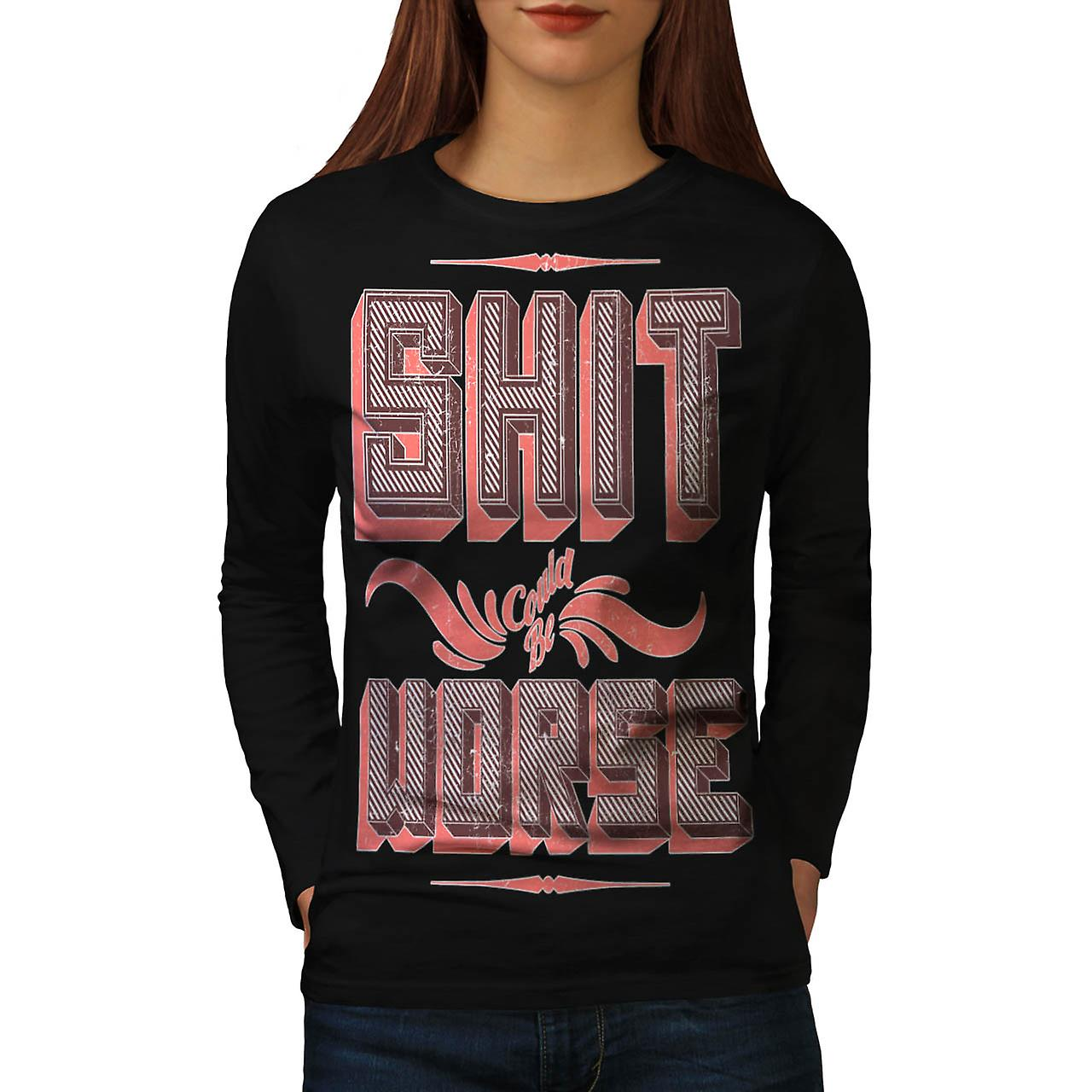 Sht Could Be Worse Slogan Women Black Long Sleeve T-shirt | Wellcoda