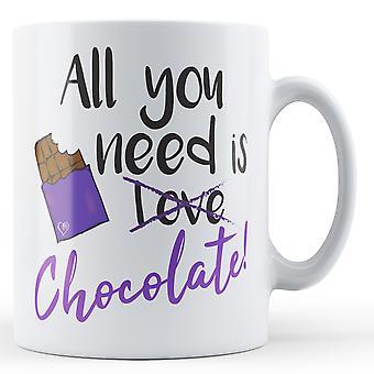 Allt du behöver är kärlek / choklad! -Tryckt mugg