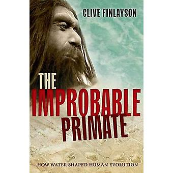 The Improbable Primate - How Water Shaped Human Evolution by Clive Fin