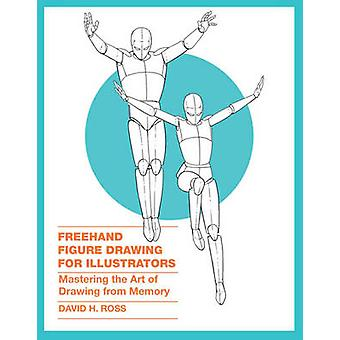 Freehand Figure Drawing for Illustrators - Mastering the Art of Drawin