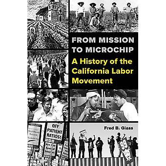 From Mission to Microchip - A History of the California Labor Movement