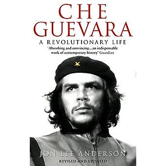 Che Guevara - A Revolutionary Life by Jon Lee Anderson - 9780553406641