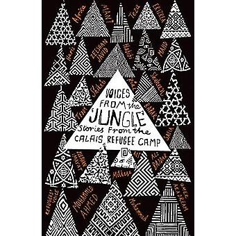 Voices from the 'Jungle' - Stories from the Calais Refugee Camp by Cal